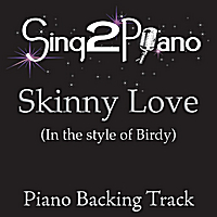 Sing2Piano | Skinny Love (In the Style of Birdy) [Piano Backing Karaoke Version]
