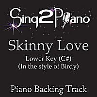 Sing2Piano | Skinny Love (Lower Key of C# - In the Style of Birdy) [Piano Backing Karaoke Version]