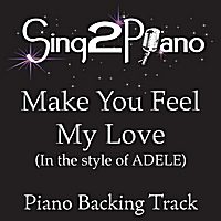 Sing2Piano | Make You Feel My Love (in the Style of Adele) [Piano Backing Karaoke Version]