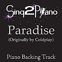 Sing2Piano | Paradise (Originally Performed By Coldplay) [Piano Backing Karaoke Version]