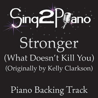 Sing2Piano | Stronger (What Doesn't Kill You) [Originally Performed By Kelly Clarkson] [Piano Backing Karaoke Version]