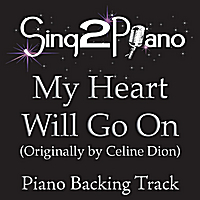 Sing2Piano | My Heart Will Go On (Originally Performed By Celine Dion) [Piano Backing Karaoke Version]