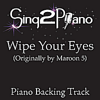 Sing2Piano | Wipe Your Eyes (Originally Performed By Maroon 5) [Piano Backing Karaoke Version]