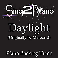 Sing2Piano | Daylight (Originally Performed By Maroon 5) [Piano Backing Karaoke Version]
