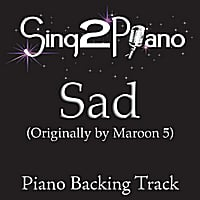 Sing2Piano | Sad (Originally Performed By Maroon 5) [Piano Backing Karaoke Version]