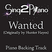 Sing2Piano | Wanted (Originally Performed By Hunter Hayes) [Piano Backing Karaoke Version]