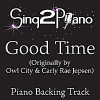 Sing2Piano | Good Time (Originally Performed By Owl City & Carly Rae Jepsen) [Piano Backing Karaoke Version]