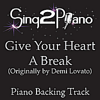 Sing2Piano | Give Your Heart a Break (Originally Performed By Demi Lovato) [Piano Backing Karaoke Version]