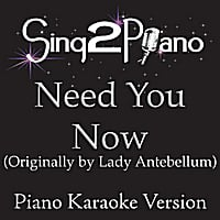 Sing2Piano | Need You Now (Originally Performed By Lady Antebellum) [Piano Karaoke Version]