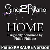 Sing2Piano | Home (Originally Performed By Phillip Phillips) [Piano Karaoke Version]