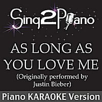 Sing2Piano | As Long As You Love Me (Originally Performed by Justin Bieber)[Piano Karaoke Version]