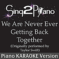 Sing2Piano | We Are Never Ever Getting Back Together (Originally Performed By Taylor Swift) [Piano Karaoke Version]