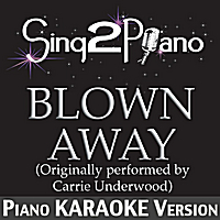 Sing2Piano | Blown Away (Originally Performed By Carrie Underwood) [Piano Karaoke Version]