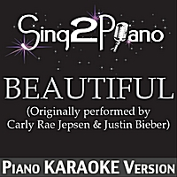 Sing2Piano | Beautiful (Originally Performed By Carly Rae Jepsen & Justin Bieber) [Piano Karaoke Version]