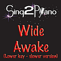 Sing2Piano | Wide Awake - Originally Performed by Katy Perry (Lower Key & Slower) [Karaoke Version Piano Backing Track]