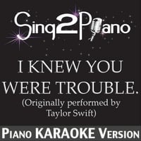 Sing2Piano | I Knew You Were Trouble(Originally Performed By Taylor Swift) [Piano Karaoke Version]