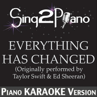 Sing2Piano | Everything Has Changed (Originally Performed By Taylor Swift & Ed Sheeran) [Piano Karaoke Version]