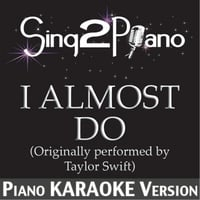 Sing2Piano | I Almost Do (Originally Performed By Taylor Swift) [Piano Karaoke Version]