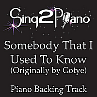 Sing2Piano | Somebody That I Used to Know (Originally Performed By Gotye) [Piano Backing Karaoke Version]