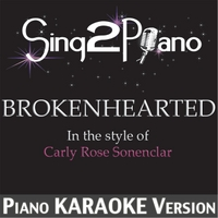 Sing2Piano | Brokenhearted (in the Style of Carly Rose Sonenclar) [Piano Karaoke Version]