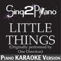 Sing2Piano | Little Things (Originally Performed By One Direction) [Piano Karaoke Version]