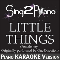 Sing2Piano | Little Things (Female Key - Originally Performed By One Direction) [Piano Karaoke Version]