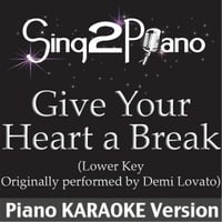 Sing2Piano | Give Your Heart a Break (Lower key - Originally Performed By Demi Lovato) [Piano Karaoke Version]