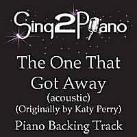 Sing2Piano | The One That Got Away (Acoustic - Originally Performed By Katy Perry) [Piano Backing Karaoke Version]