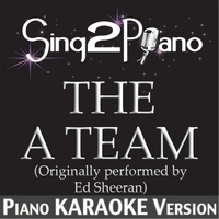 Sing2Piano | The a Team (Originally Performed By Ed Sheeran) [Piano Karaoke Version]