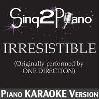 Sing2Piano | Irresistible (Originally Performed By One Direction) [Piano Karaoke Version]