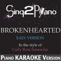 Sing2Piano | Brokenhearted (Easy Version) [In the Style of Carly Rose Sonenclar] [Piano Karaoke Version]