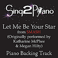 Sing2Piano | Let Me Be Your Star from Smash (Originally Performed By Katharine McPhee & Megan Hilty) [Piano Backing Karaoke Version]