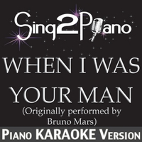 Sing2Piano | When I Was Your Man (Originally Performed By Bruno Mars) [Piano Karaoke Version]