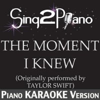 Sing2Piano | The Moment I Knew (Originally Performed By Taylor Swift) [Piano Karaoke Version]