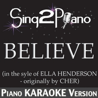 Sing2Piano | Believe (in the Style of Ella Henderson - Originally By Cher) [Piano Karaoke Version]