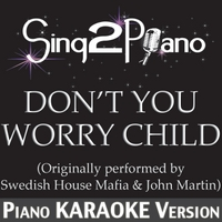 Sing2Piano | Don't You Worry Child (Originally Performed By Swedish House Mafia & John Martin) [Piano Karaoke Version]