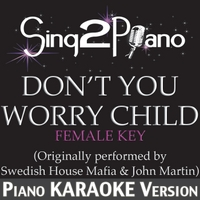 Sing2Piano | Don't You Worry Child (Female Key) [Originally Performed By Swedish House Mafia & John Martin] [Piano Karaoke Version]