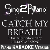 Sing2Piano | Catch My Breath (Originally Performed By Kelly Clarkson) [Piano Karaoke Version]