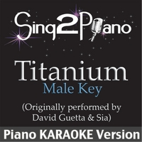 Sing2Piano | Titanium (Male key - Originally Performed By David Guetta & Sia) [Piano Karaoke Version]