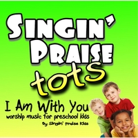 Singin' Praise Tots | I Am With You