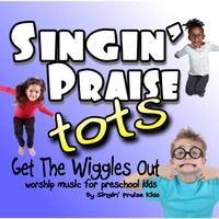 Singin' Praise Tots | Get the Wiggles Out