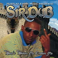 Sir Dub | Don't Down Me Crown Me