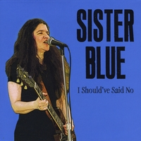 Sister Blue | I Should've Said No