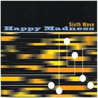 Sixth Wave | Happy Madness