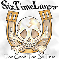 Six Time Losers | Too Good to Be True