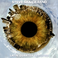 Steve Skaith Band | Latin Quarter Revisited