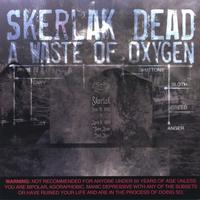 Skerlak Dead | A Waste of Oxygen