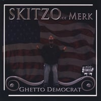 Skitzo of Merk | The Ghetto Democrat