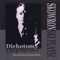 Vincent P. Skowronski | Skowronski Plays! -DICHOTOMY- Sonatas of Ernest Bloch