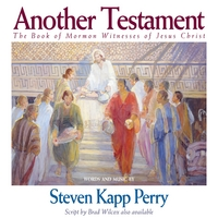 Steven Kapp Perry | Another Testament: The Book of Mormon Witnesses of Jesus Christ